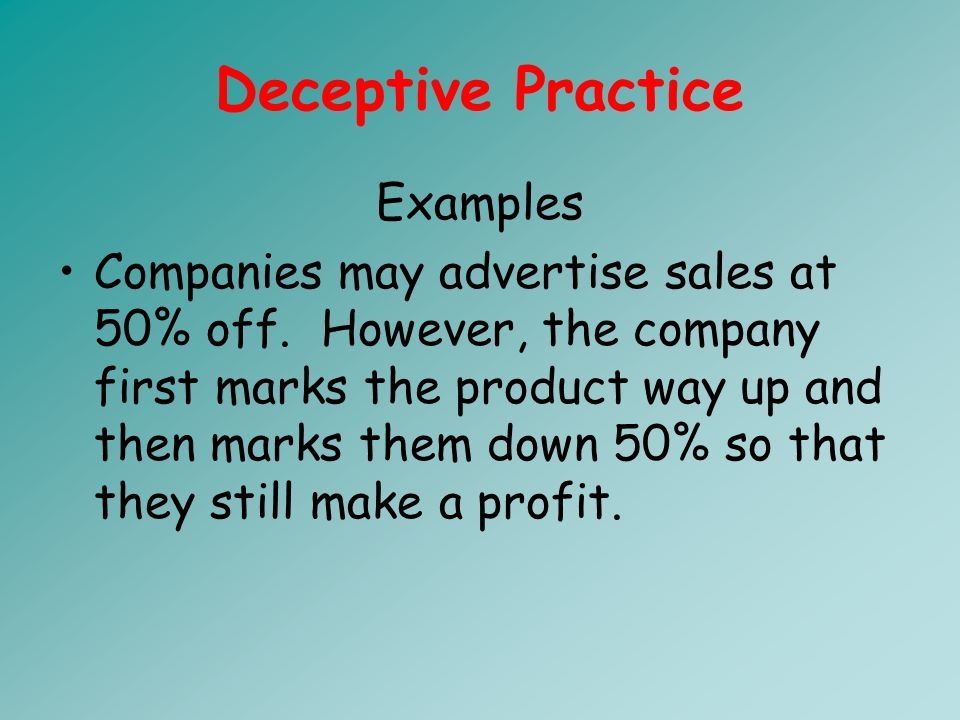 Deceptive Practice Examples Companies may advertise sales at 50% off.