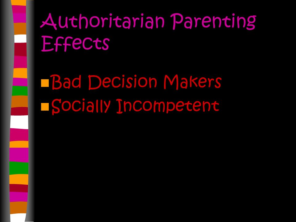Authoritarian Parenting Parents act like tyrants. Parents are very restrictive and demand obedience. Kids do not have a lot of say.