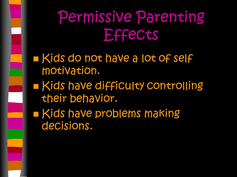 Permissive Indulgent Parenting Parents are involved with the childrens lives but do not place many demands or controls on them. Soft parents.