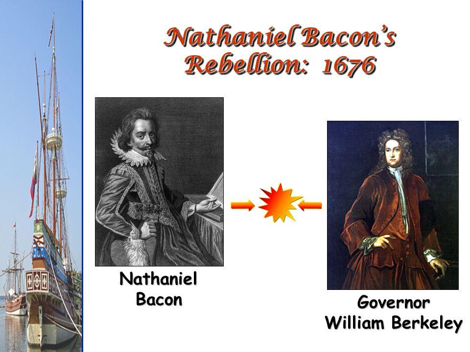 Nathaniel Bacons Rebellion: 1676 Nathaniel Bacon Governor William Berkeley