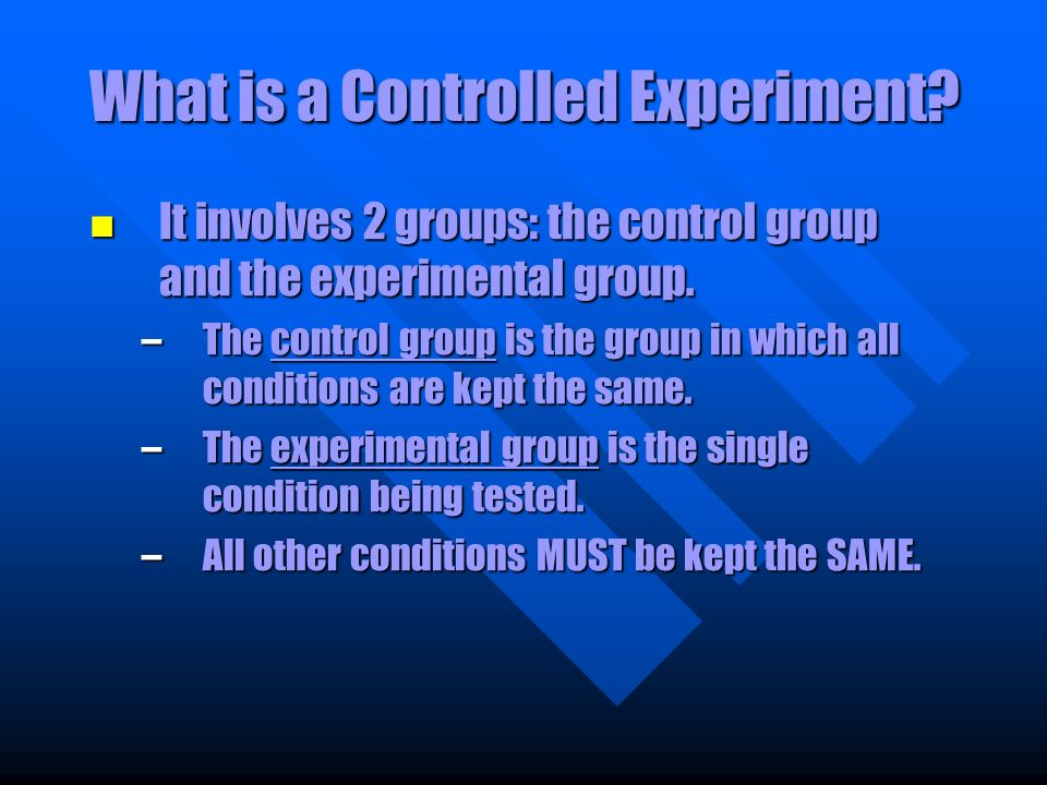 Step 4: Develop a Controlled Experiment Make sure the experiment contains a control group Make sure the experiment has only one condition (or variable
