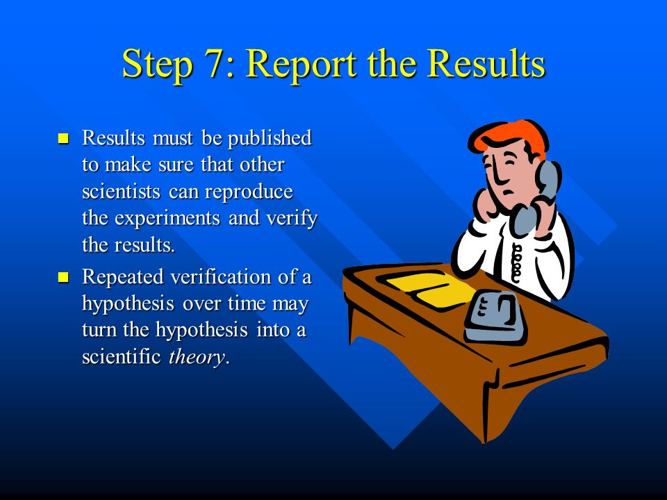 Step 6: Draw a Conclusion The conclusion may or may not support the hypothesis. The conclusion may or may not support the hypothesis. Additional exper