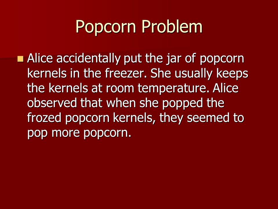 Popcorn Problem State the problem: State the problem: Does frozen popcorn pop more.