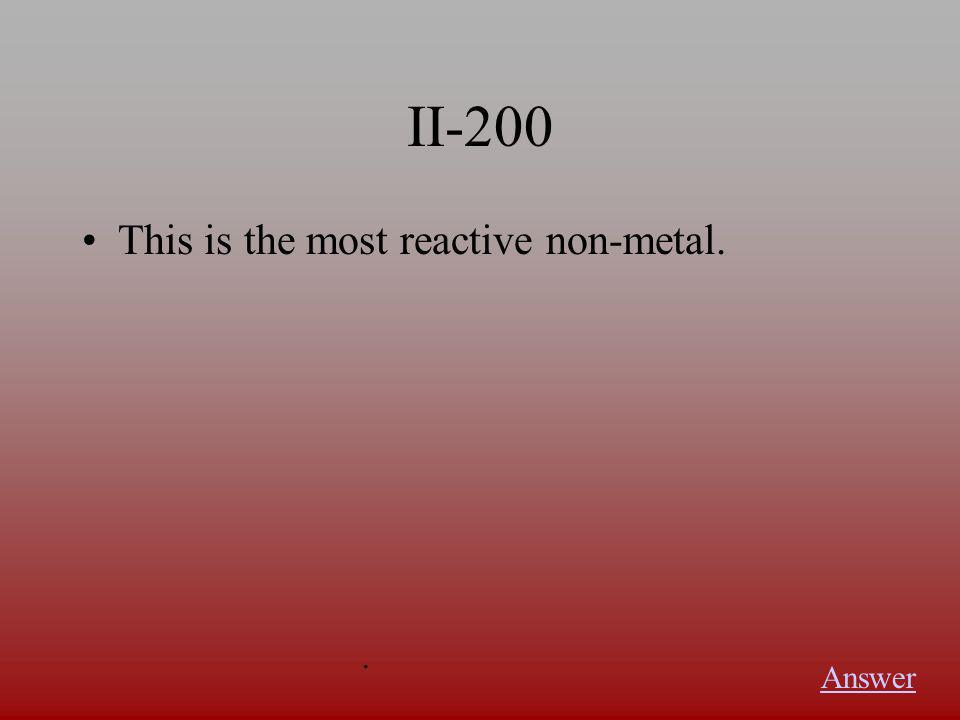 II-100 This is the most reactive metal. Answer.