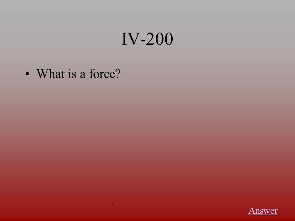 IV-100 What is the unit for force Answer.