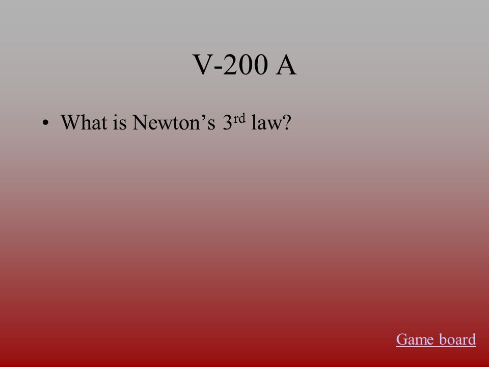 V-100 A What is Newtons 1 st law Game board