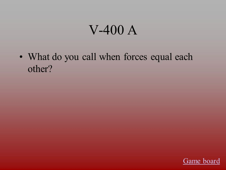 V-300 A What is an example of Newtons 3 rd law Game board
