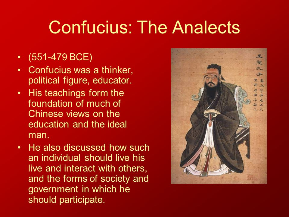 Confucius: The Analects (551-479 BCE) Confucius was a thinker, political figure, educator.
