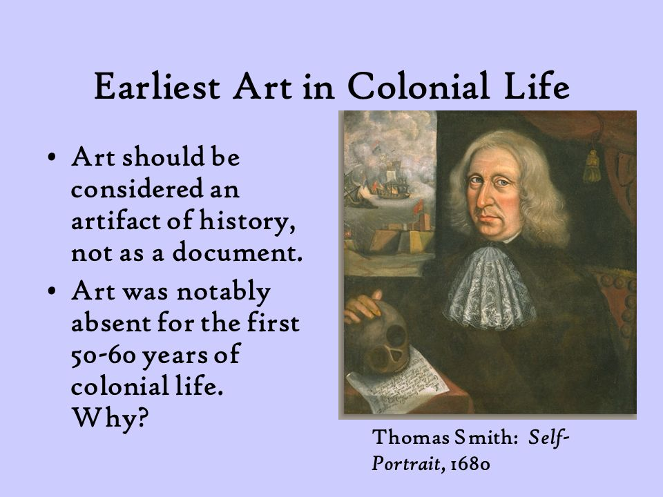 Earliest Art in Colonial Life Art should be considered an artifact of history, not as a document.