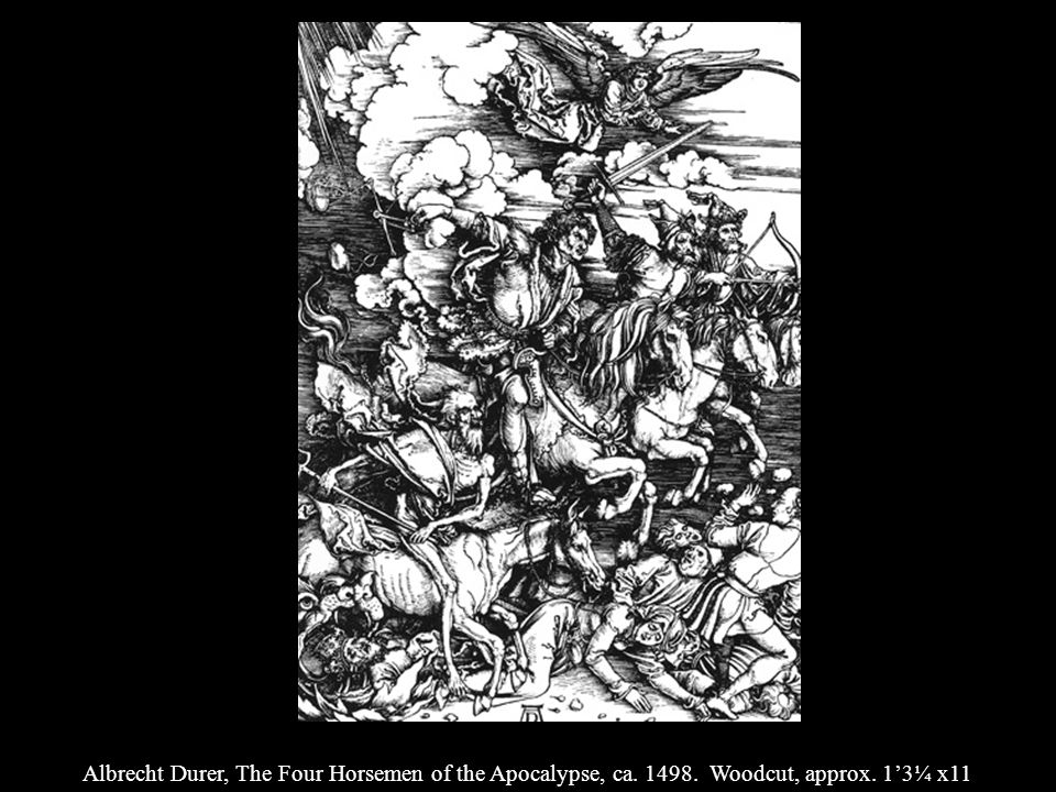 Albrecht Durer, The Four Horsemen of the Apocalypse, ca. 1498. Woodcut, approx. 13¼ x11