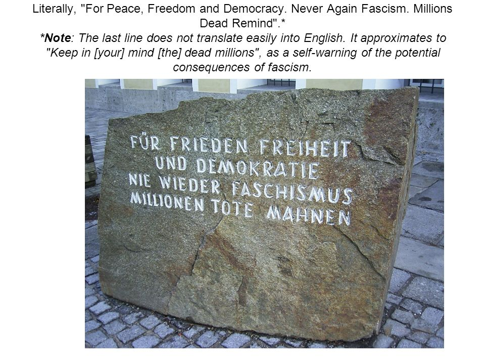 Literally, For Peace, Freedom and Democracy. Never Again Fascism.