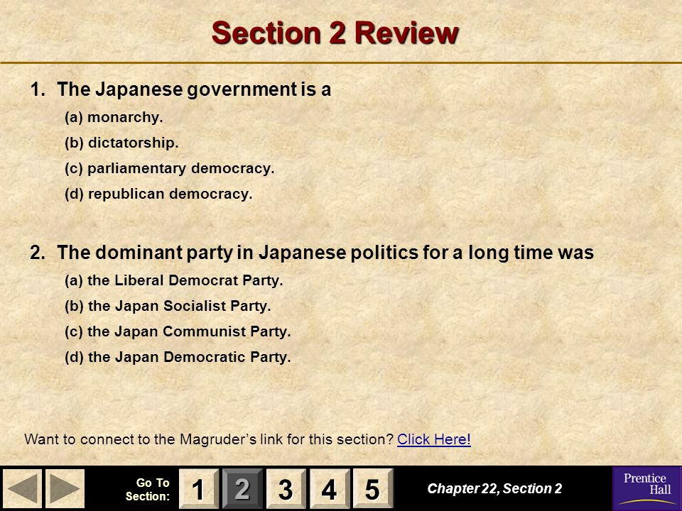 123 Go To Section: 4 5 Section 2 Review 1. The Japanese government is a (a) monarchy. (b) dictatorship. (c) parliamentary democracy. (d) republican de