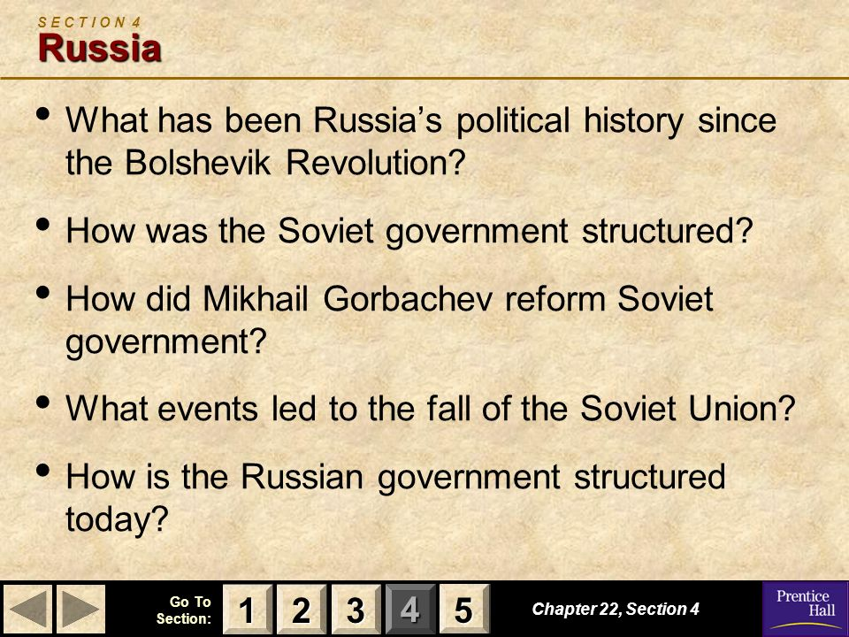 123 Go To Section: 4 5 Russia S E C T I O N 4 Russia What has been Russias political history since the Bolshevik Revolution? How was the Soviet govern