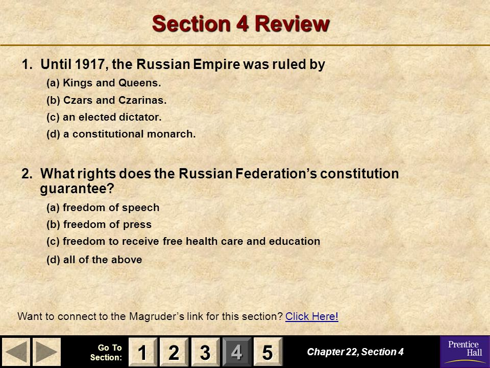 123 Go To Section: 4 5 Section 4 Review 1. Until 1917, the Russian Empire was ruled by (a) Kings and Queens. (b) Czars and Czarinas. (c) an elected di