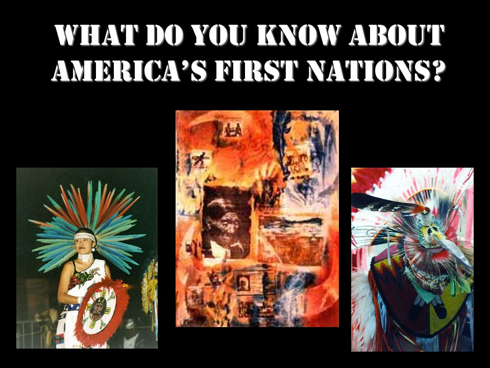 What do you know about Americas first NATIONS Collected by Alina Morelli