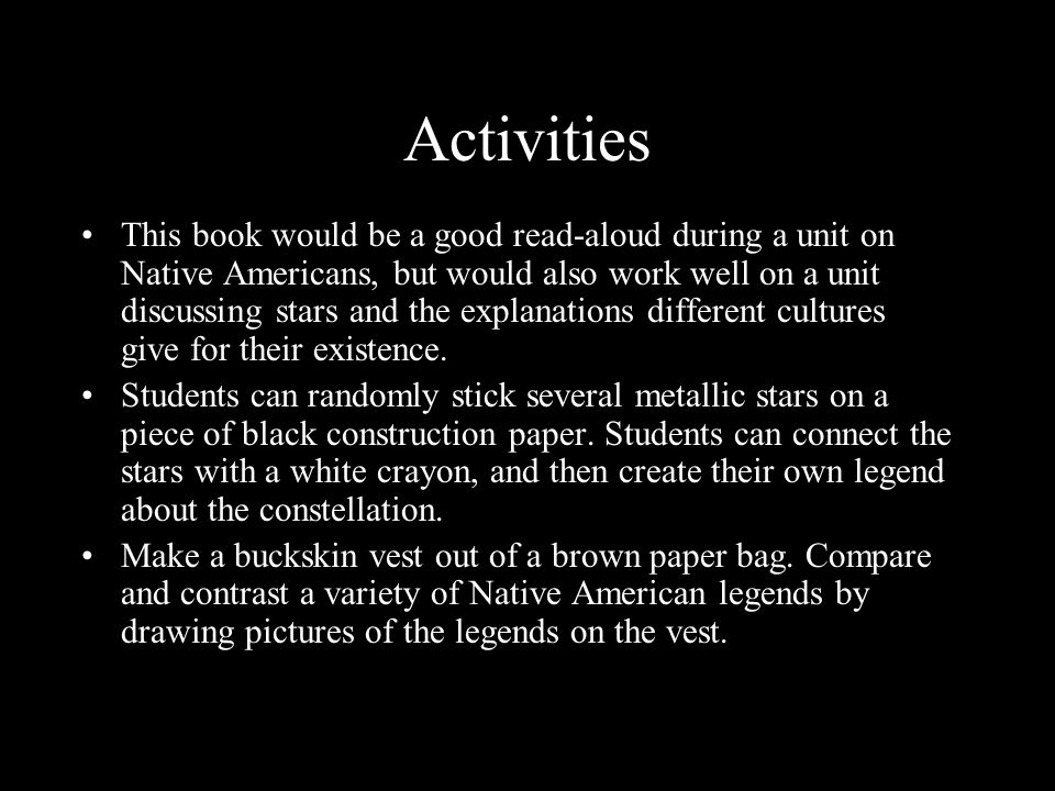 Activities This book would be a good read-aloud during a unit on Native Americans, but would also work well on a unit discussing stars and the explana