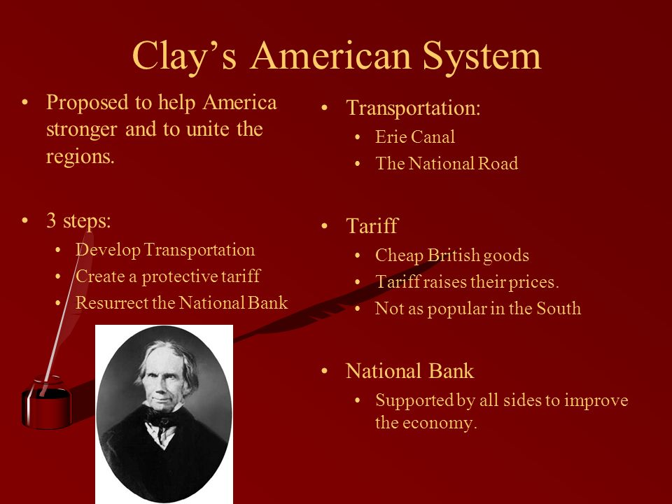 Clays American System Proposed to help America stronger and to unite the regions.