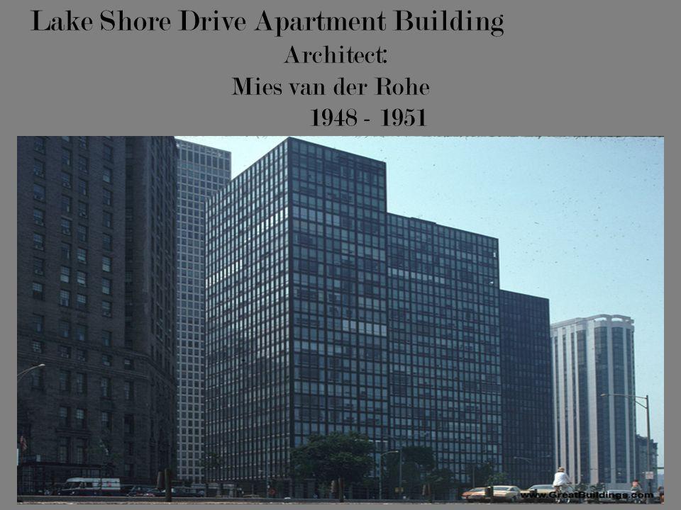 Lake Shore Drive Apartment Building Architect: Mies van der Rohe 1948 - 1951