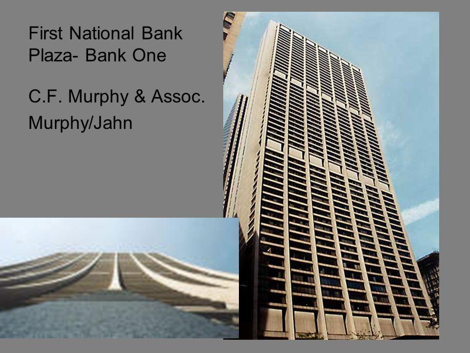 First National Bank Plaza- Bank One C.F. Murphy & Assoc. Murphy/Jahn