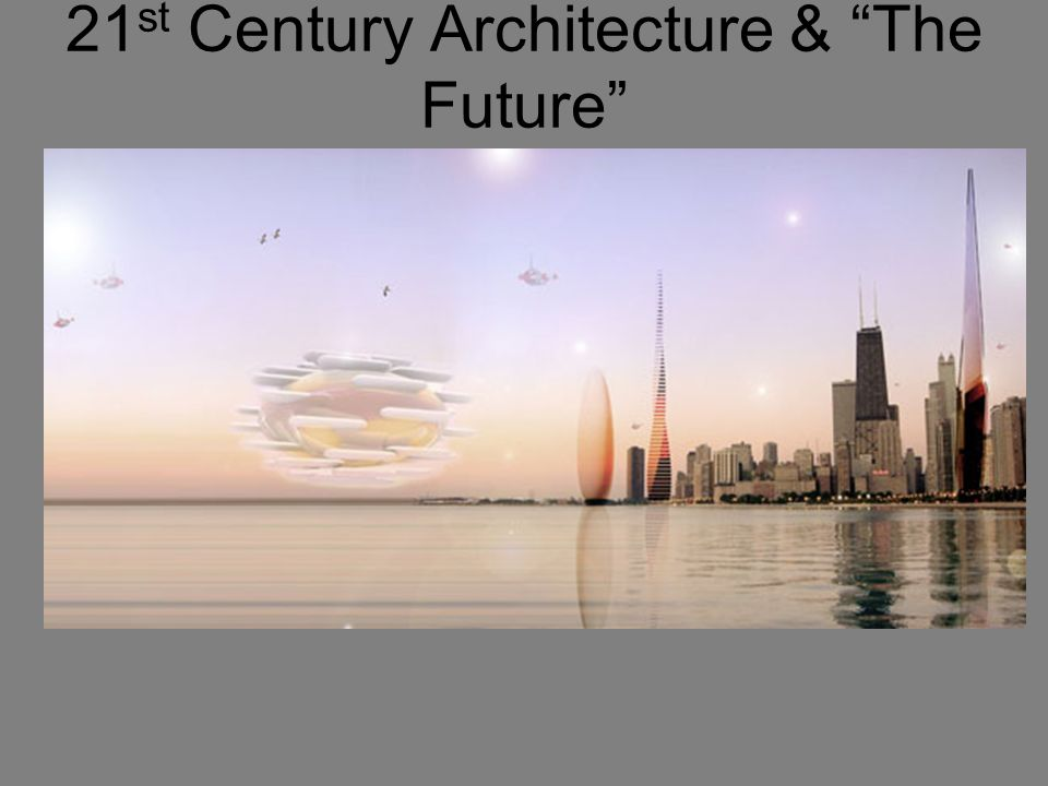 21 st Century Architecture & The Future