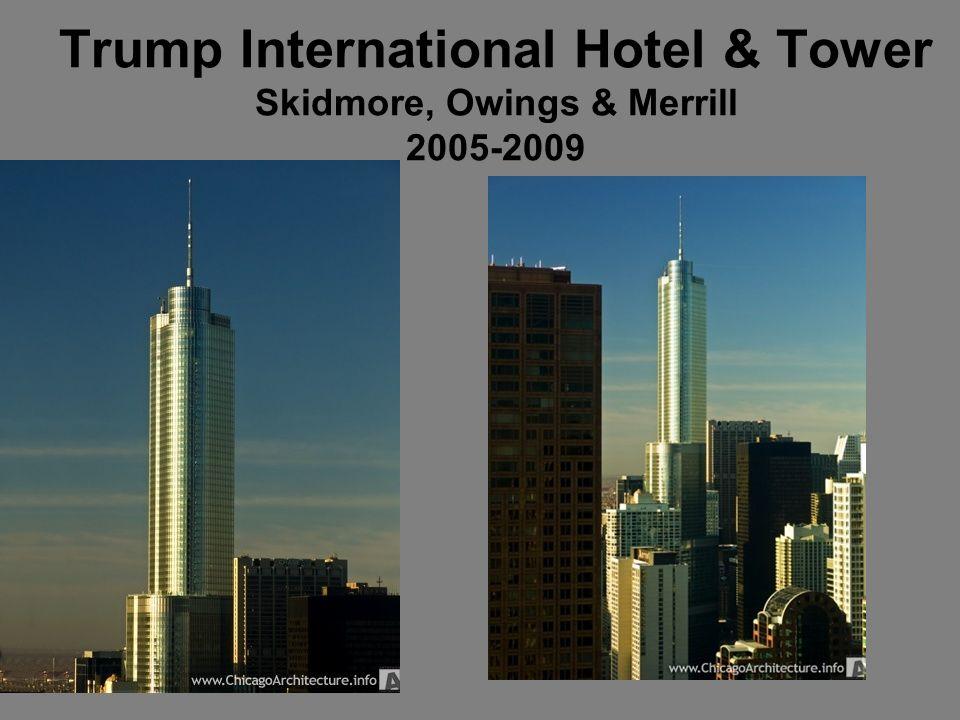 Trump International Hotel & Tower Skidmore, Owings & Merrill 2005-2009