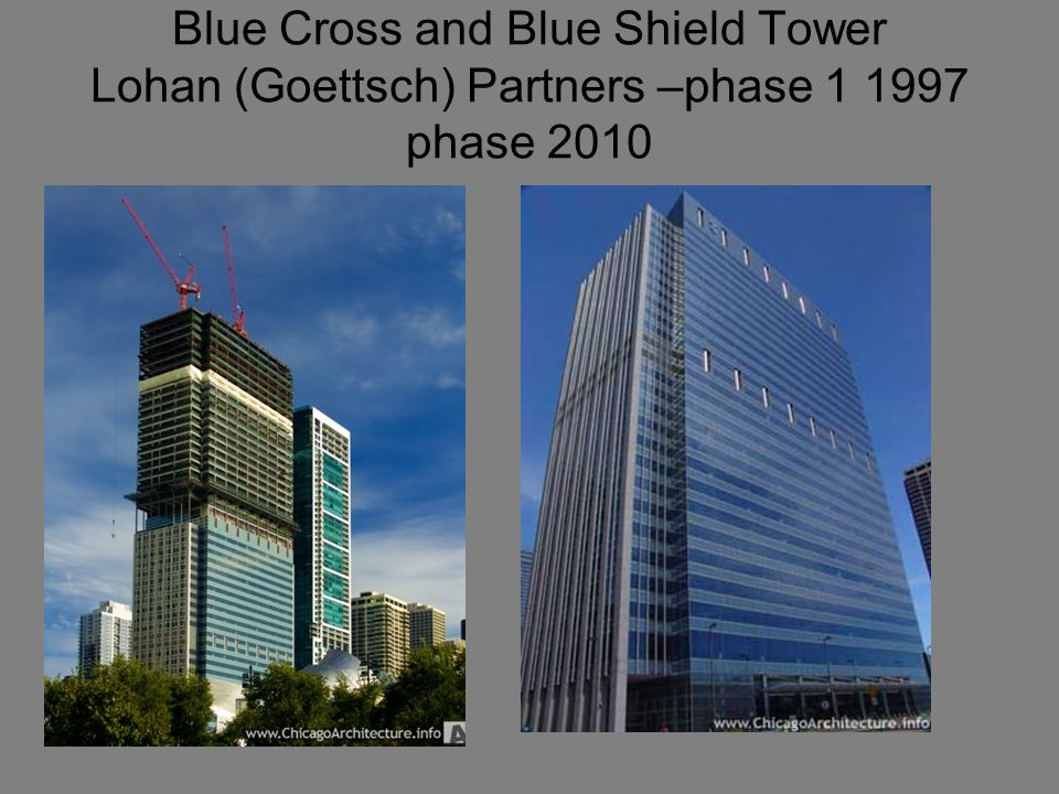 Blue Cross and Blue Shield Tower Lohan (Goettsch) Partners –phase 1 1997 phase 2010