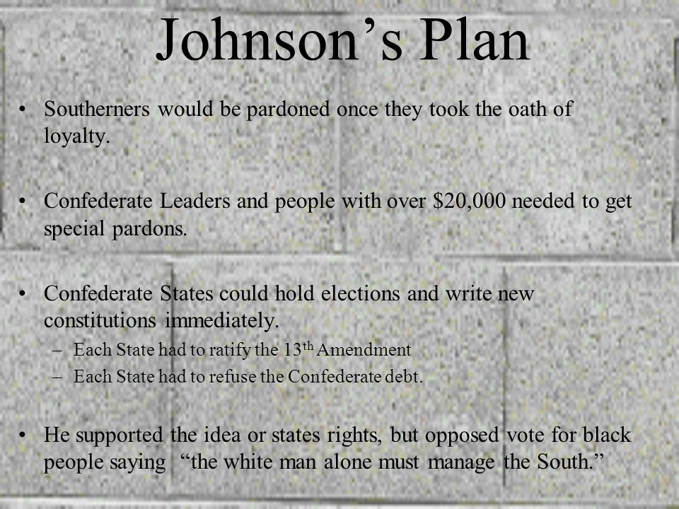 Johnsons Plan Southerners would be pardoned once they took the oath of loyalty.