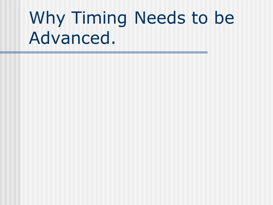 Why Timing Needs to be Advanced.