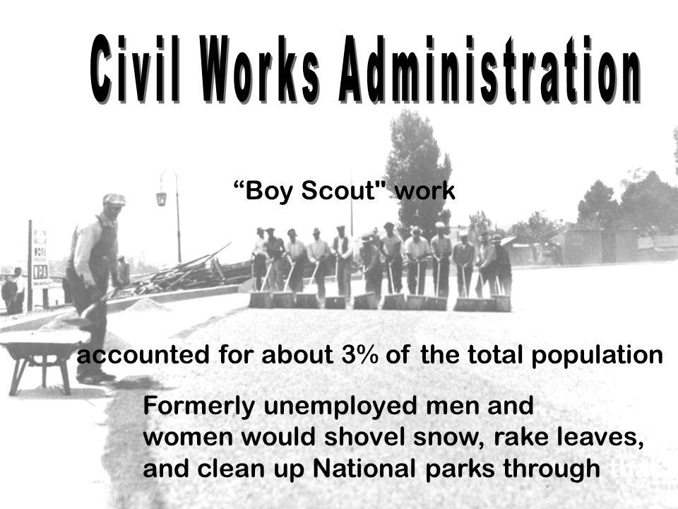 accounted for about 3% of the total population Boy Scout work Formerly unemployed men and women would shovel snow, rake leaves, and clean up National parks through that winter