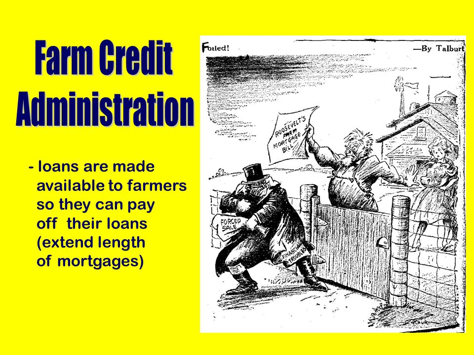 - loans are made available to farmers so they can pay off their loans (extend length of mortgages)