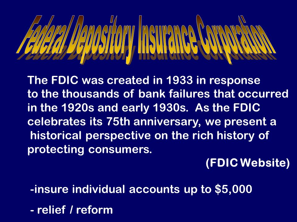 The FDIC was created in 1933 in response to the thousands of bank failures that occurred in the 1920s and early 1930s.