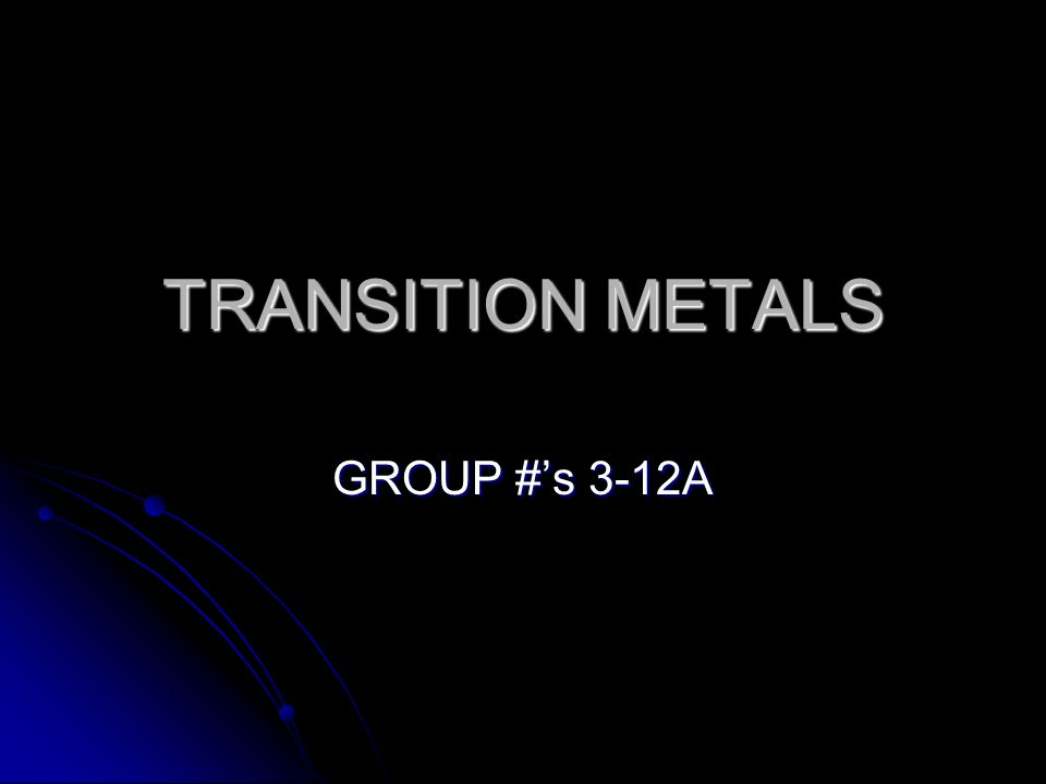 TRANSITION METALS GROUP #s 3-12A