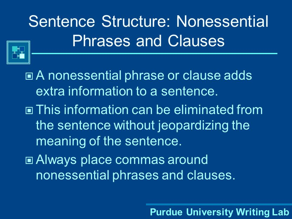 Purdue University Writing Lab Sentence Structure: Nonessential Phrases and Clauses A nonessential phrase or clause adds extra information to a sentence.