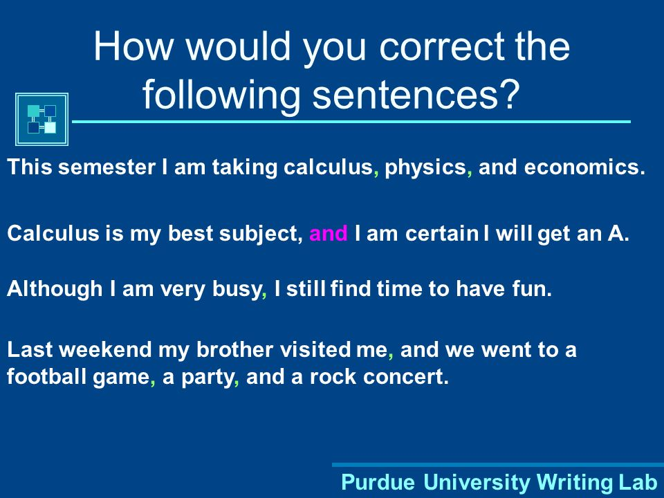 Purdue University Writing Lab How would you correct the following sentences.