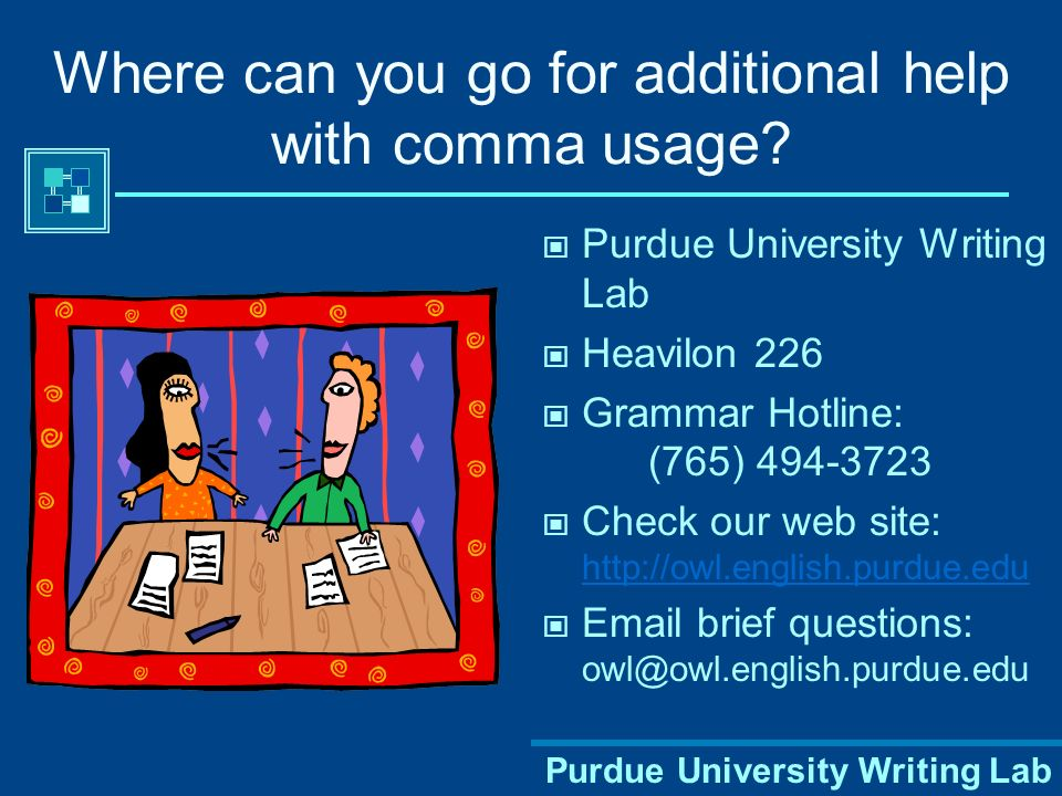 Purdue University Writing Lab Where can you go for additional help with comma usage.