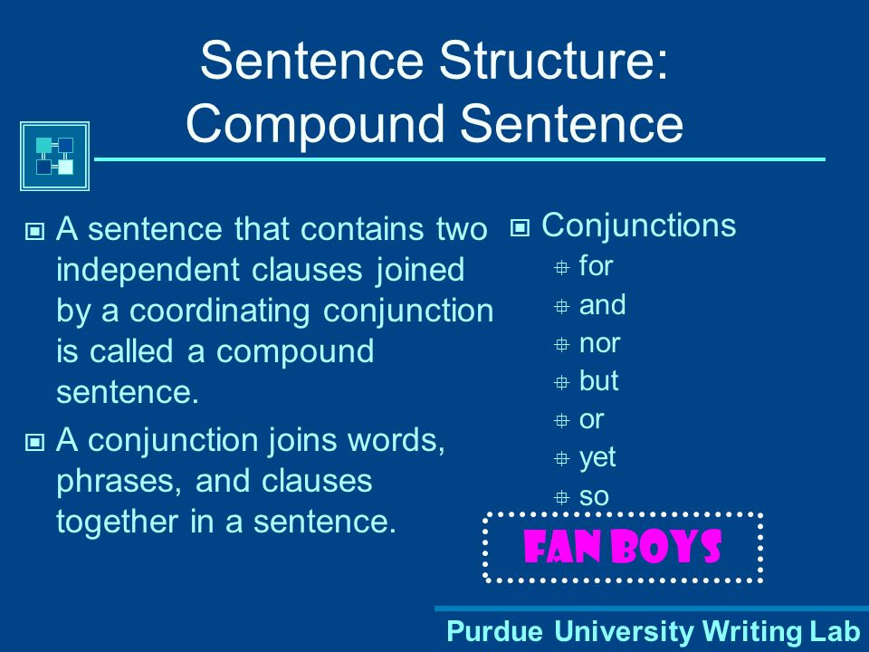 Purdue University Writing Lab Sentence Structure: Compound Sentence A sentence that contains two independent clauses joined by a coordinating conjunction is called a compound sentence.