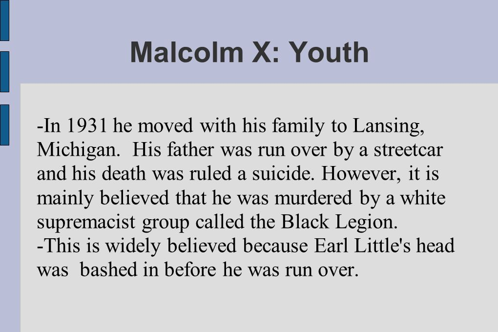 Malcolm X: Youth -In 1931 he moved with his family to Lansing, Michigan.