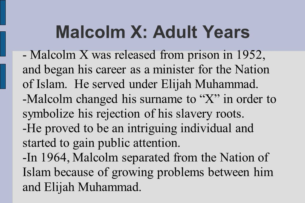 Malcolm X: Adult Years - Malcolm X was released from prison in 1952, and began his career as a minister for the Nation of Islam.