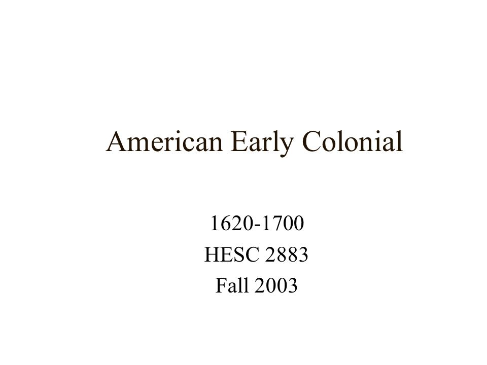 American Early Colonial 1620-1700 HESC 2883 Fall 2003