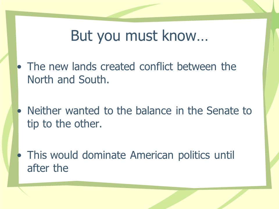 But you must know… The new lands created conflict between the North and South.
