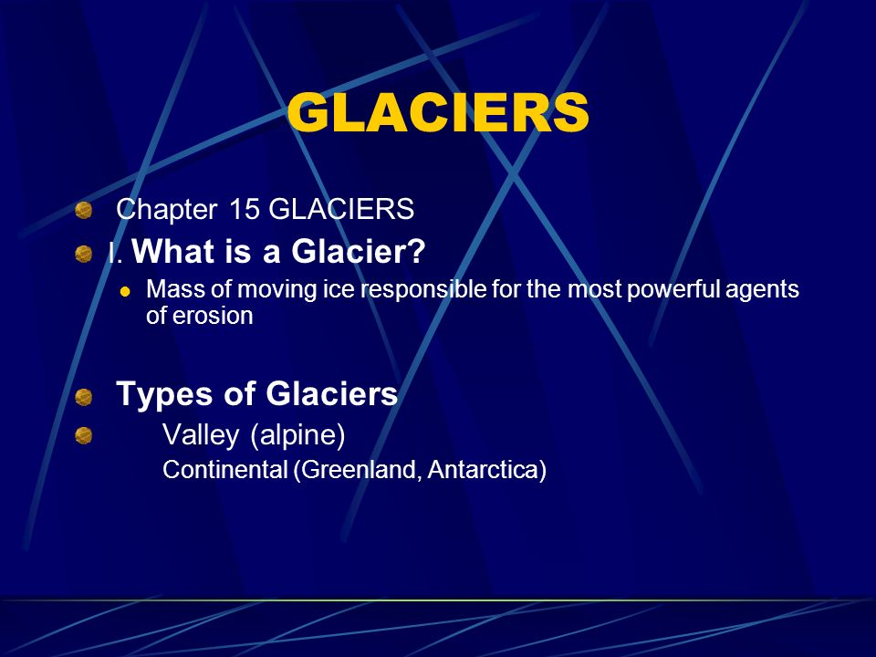 Chapter 15 GLACIERS I.What is a Glacier.