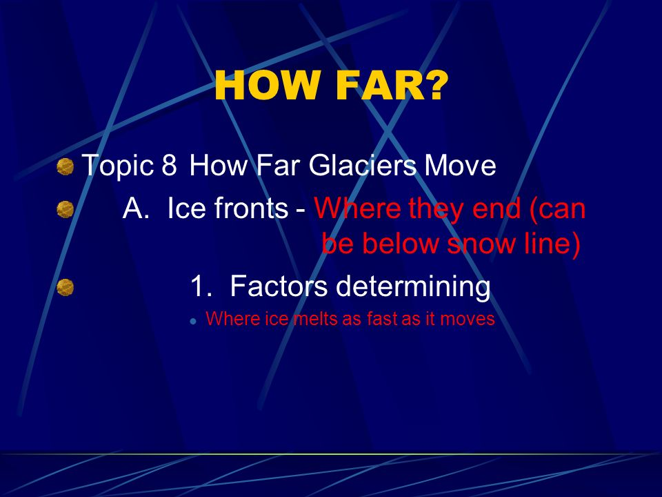 HOW FAR.Topic 8How Far Glaciers Move A. Ice fronts - Where they end (can be below snow line) 1.