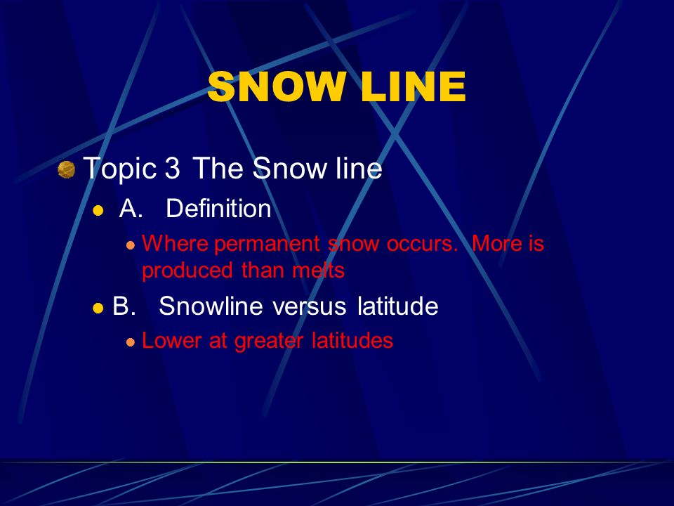 SNOW LINE Topic 3The Snow line A.Definition Where permanent snow occurs.