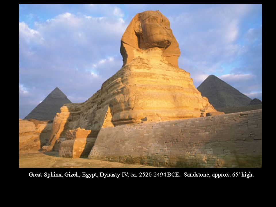 Great Sphinx, Gizeh, Egypt, Dynasty IV, ca. 2520-2494 BCE. Sandstone, approx. 65 high.
