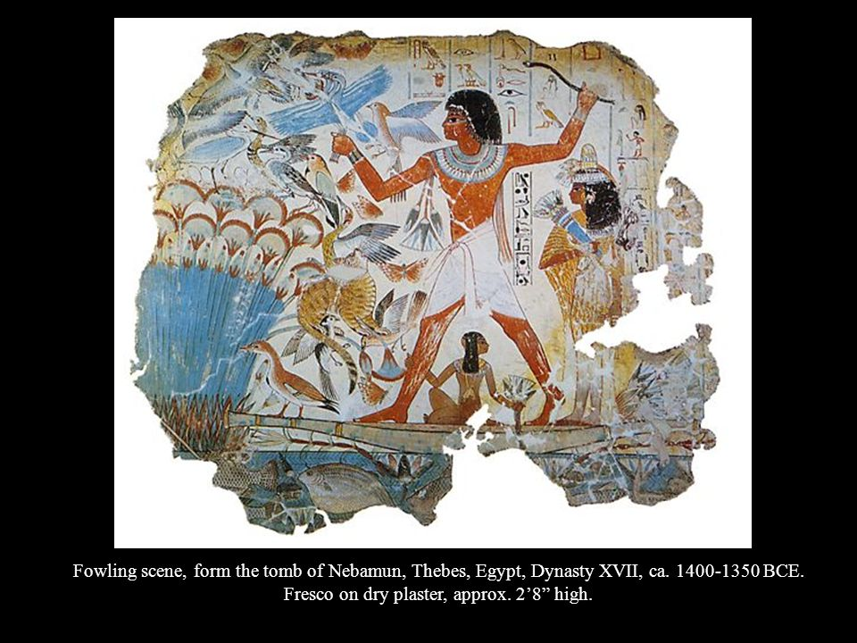 Fowling scene, form the tomb of Nebamun, Thebes, Egypt, Dynasty XVII, ca. 1400-1350 BCE. Fresco on dry plaster, approx. 28 high.