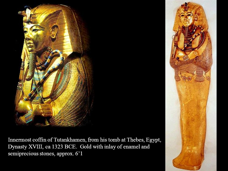 Innermost coffin of Tutankhamen, from his tomb at Thebes, Egypt, Dynasty XVIII, ca 1323 BCE. Gold with inlay of enamel and semiprecious stones, approx