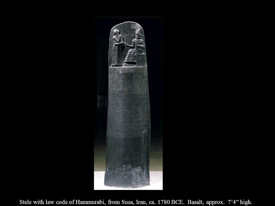 Stele with law code of Hammurabi, from Susa, Iran, ca. 1780 BCE. Basalt, approx. 74 high.