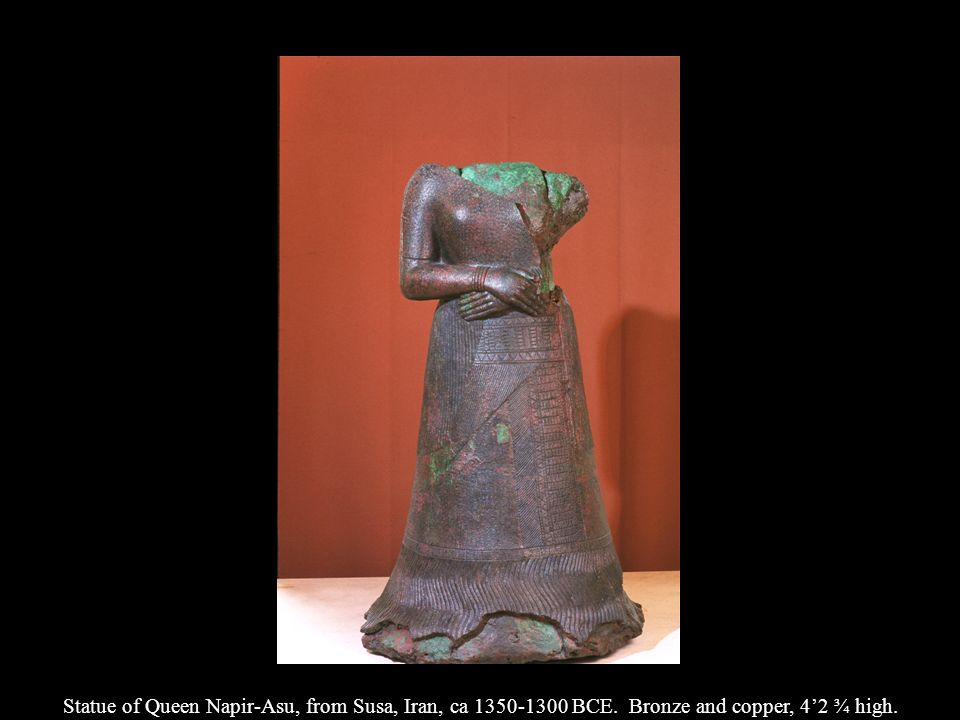 Statue of Queen Napir-Asu, from Susa, Iran, ca 1350-1300 BCE. Bronze and copper, 42 ¾ high.