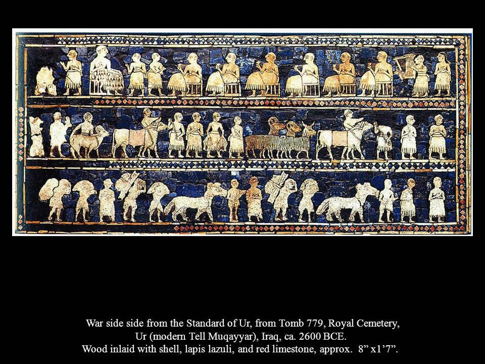 War side side from the Standard of Ur, from Tomb 779, Royal Cemetery, Ur (modern Tell Muqayyar), Iraq, ca. 2600 BCE. Wood inlaid with shell, lapis laz