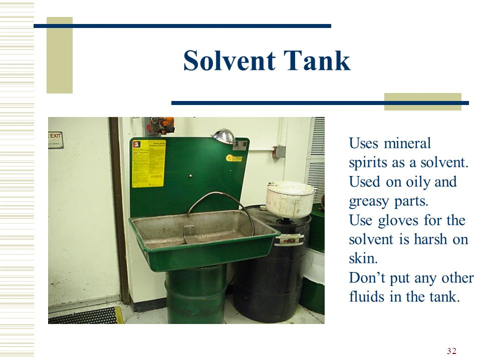 31 CLEANING EQUIPMENT Solvent tank using mineral spirits. Immersion cleaner using very harsh chemicals. Steam cleaner. Sand blaster. Wire brushes & sc